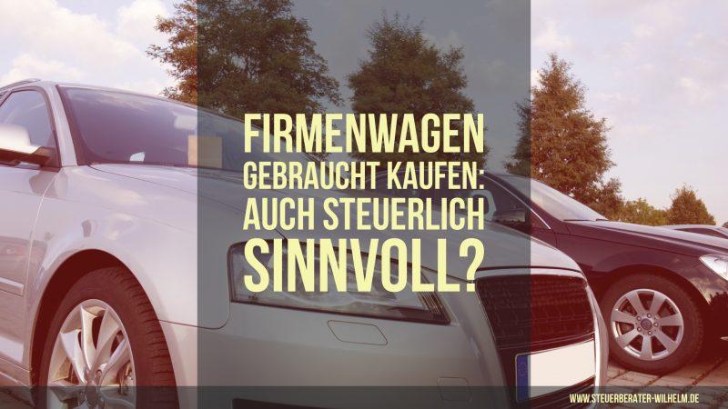 Firmenwagen gebraucht kaufen: auch steuerlich sinnvoll? - Steuerberater Wilhelm, Wiesbaden